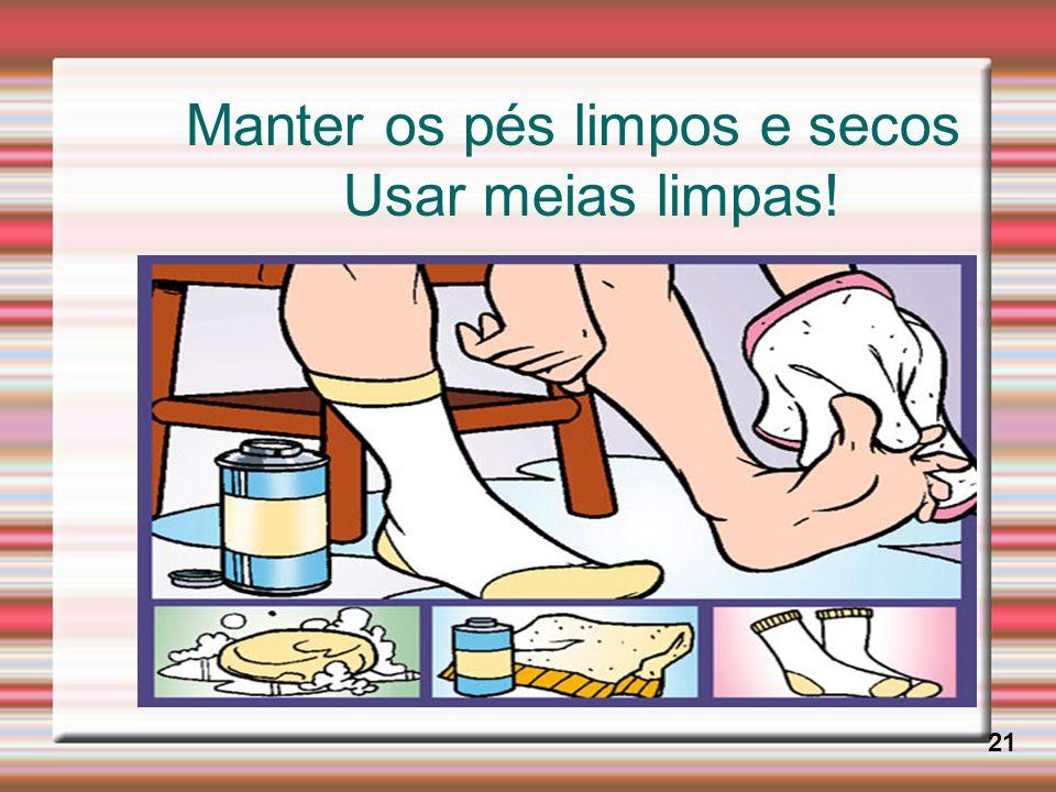 Manter os pés limpos e secos Usar meias limpas! 21
