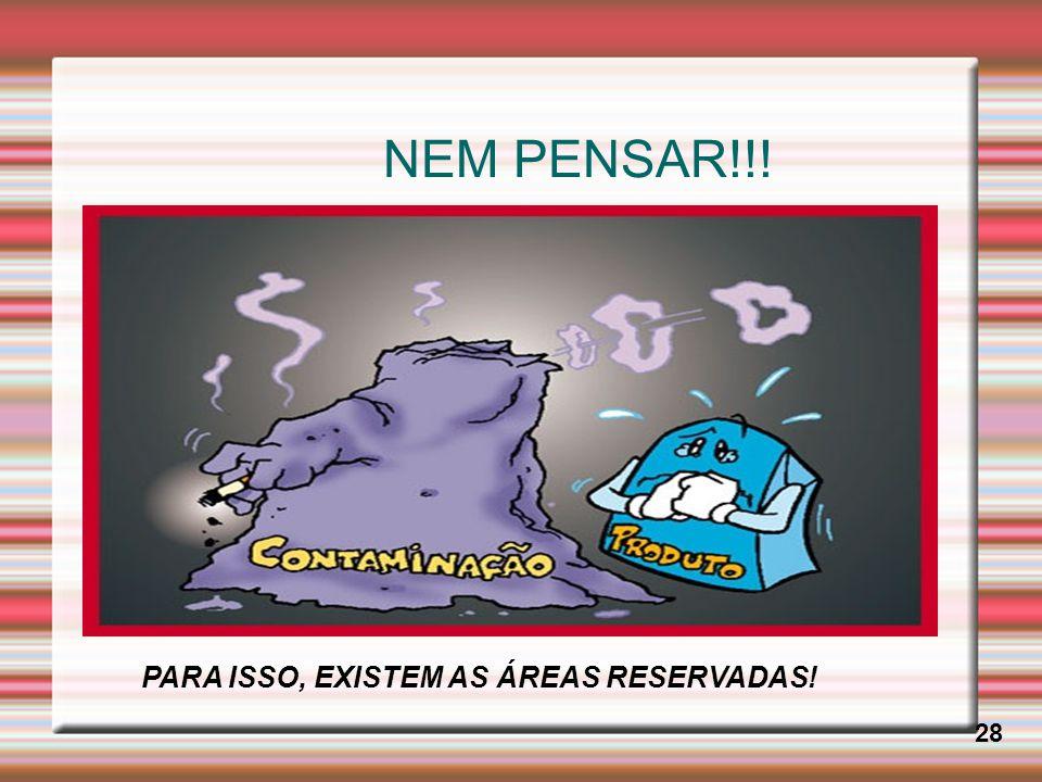 NEM PENSAR!!! 28 PARA ISSO, EXISTEM AS ÁREAS RESERVADAS!