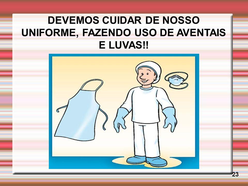 DEVEMOS CUIDAR DE NOSSO UNIFORME, FAZENDO USO DE AVENTAIS E LUVAS!! 23