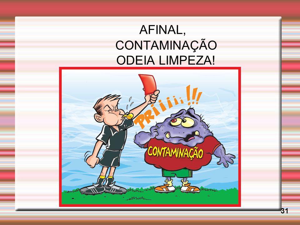 AFINAL, CONTAMINAÇÃO ODEIA LIMPEZA! 31