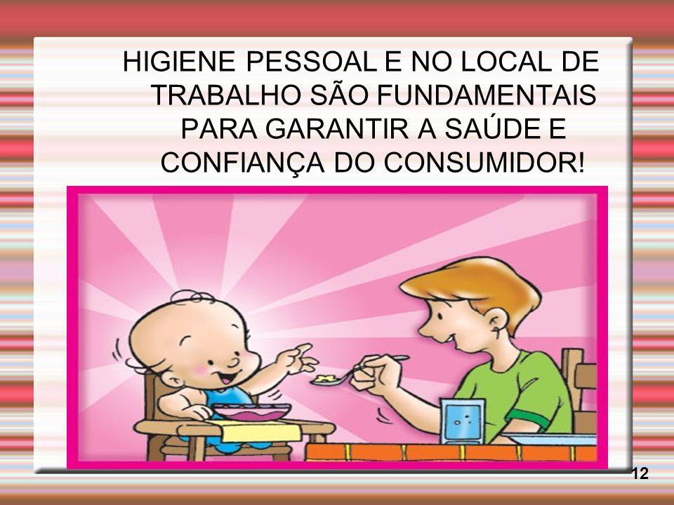 HIGIENE PESSOAL E NO LOCAL DE TRABALHO SÃO FUNDAMENTAIS PARA GARANTIR A SAÚDE E CONFIANÇA DO CONSUMIDOR! 12