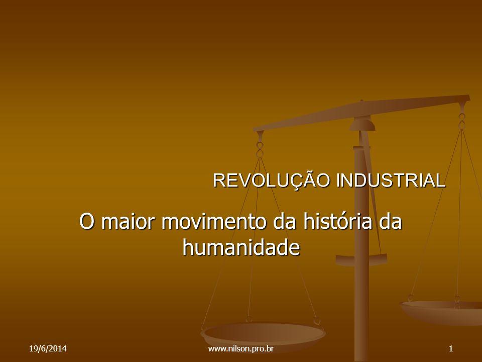 REVOLUÇÃO INDUSTRIAL O maior movimento da história da humanidade 19/6/20141www.nilson.pro.br