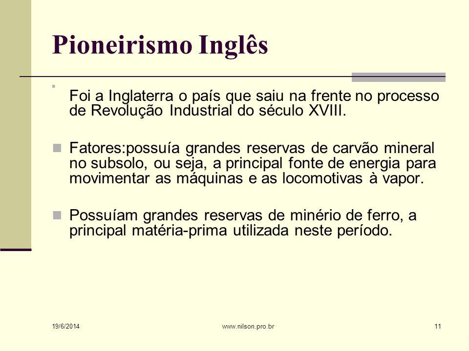 Pioneirismo Inglês  Foi a Inglaterra o país que saiu na frente no processo de Revolução Industrial do século XVIII.  Fatores:possuía grandes reserva