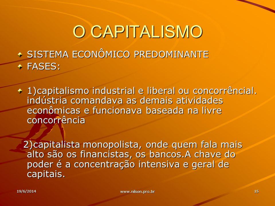 O CAPITALISMO SISTEMA ECONÔMICO PREDOMINANTE FASES: 1)capitalismo industrial e liberal ou concorrêncial.