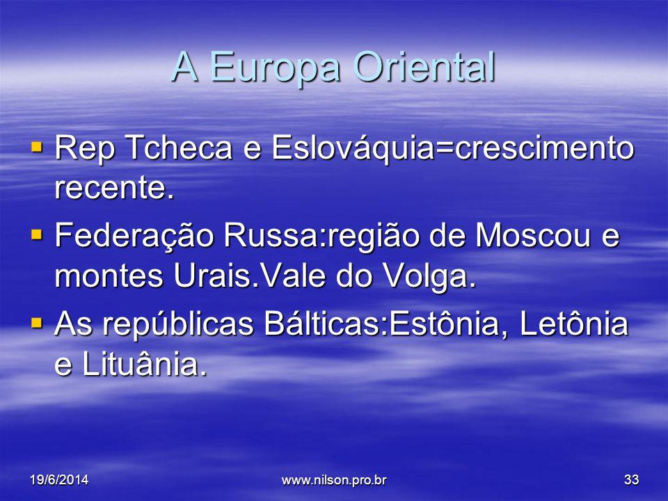 A Europa Oriental  Rep Tcheca e Eslováquia=crescimento recente.  Federação Russa:região de Moscou e montes Urais.Vale do Volga.  As repúblicas Bált