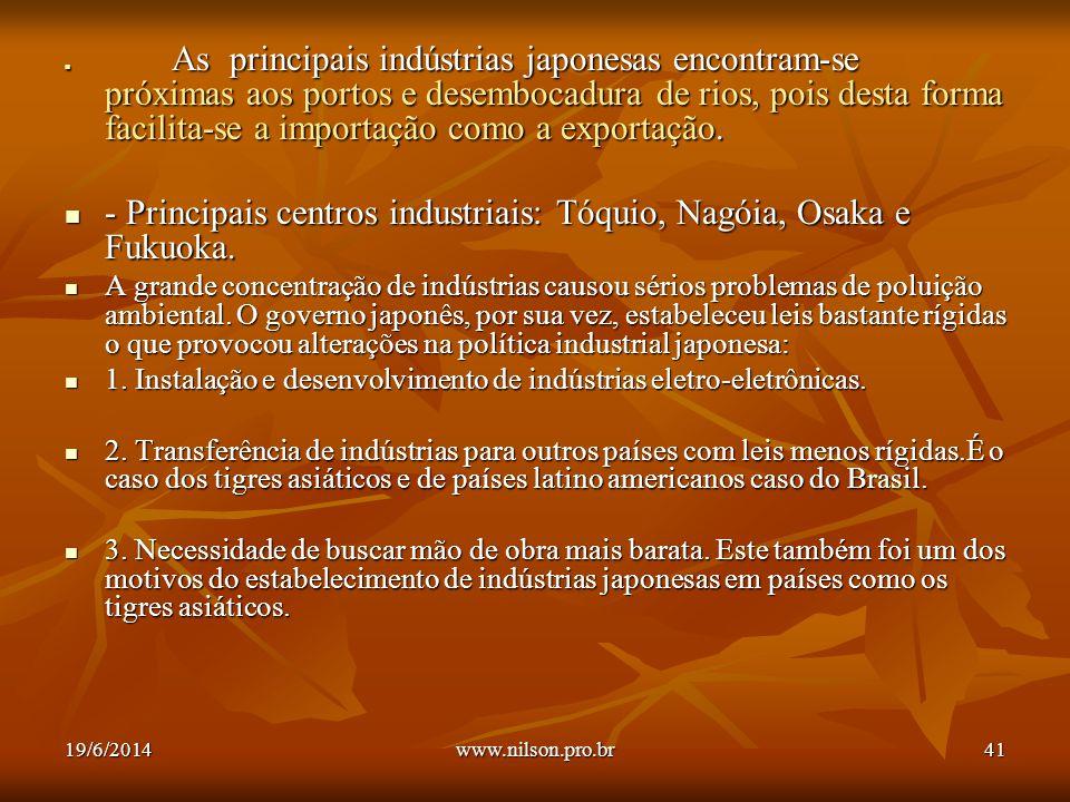  As principais indústrias japonesas encontram-se próximas aos portos e desembocadura de rios, pois desta forma facilita-se a importação como a exportação.