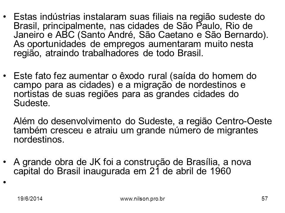 •Estas indústrias instalaram suas filiais na região sudeste do Brasil, principalmente, nas cidades de São Paulo, Rio de Janeiro e ABC (Santo André, Sã