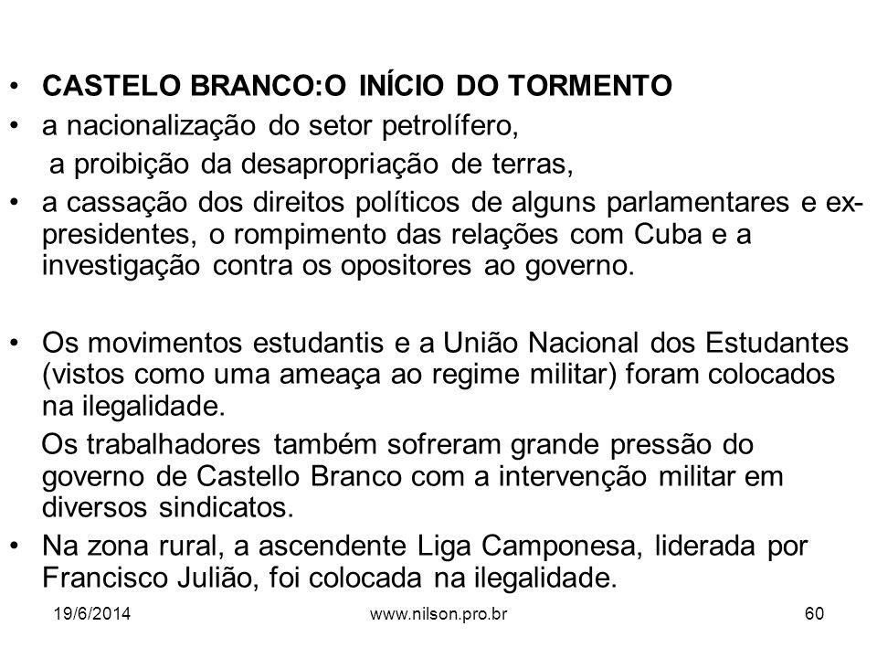 •CASTELO BRANCO:O INÍCIO DO TORMENTO •a nacionalização do setor petrolífero, a proibição da desapropriação de terras, •a cassação dos direitos polític