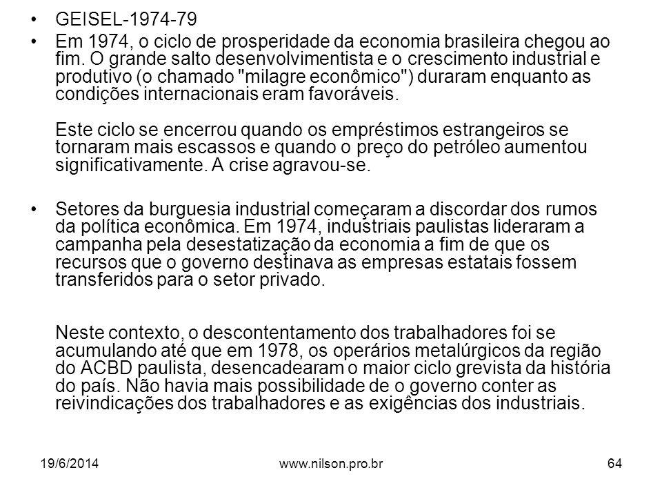 •GEISEL-1974-79 •Em 1974, o ciclo de prosperidade da economia brasileira chegou ao fim. O grande salto desenvolvimentista e o crescimento industrial e