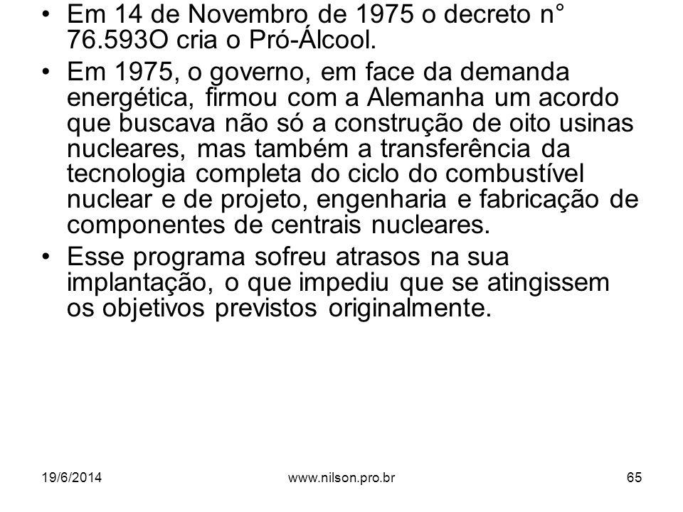 •Em 14 de Novembro de 1975 o decreto n° 76.593O cria o Pró-Álcool. •Em 1975, o governo, em face da demanda energética, firmou com a Alemanha um acordo