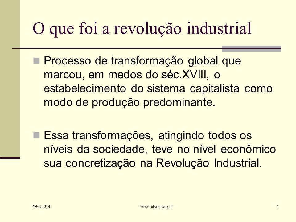 O que foi a revolução industrial  Processo de transformação global que marcou, em medos do séc.XVIII, o estabelecimento do sistema capitalista como modo de produção predominante.