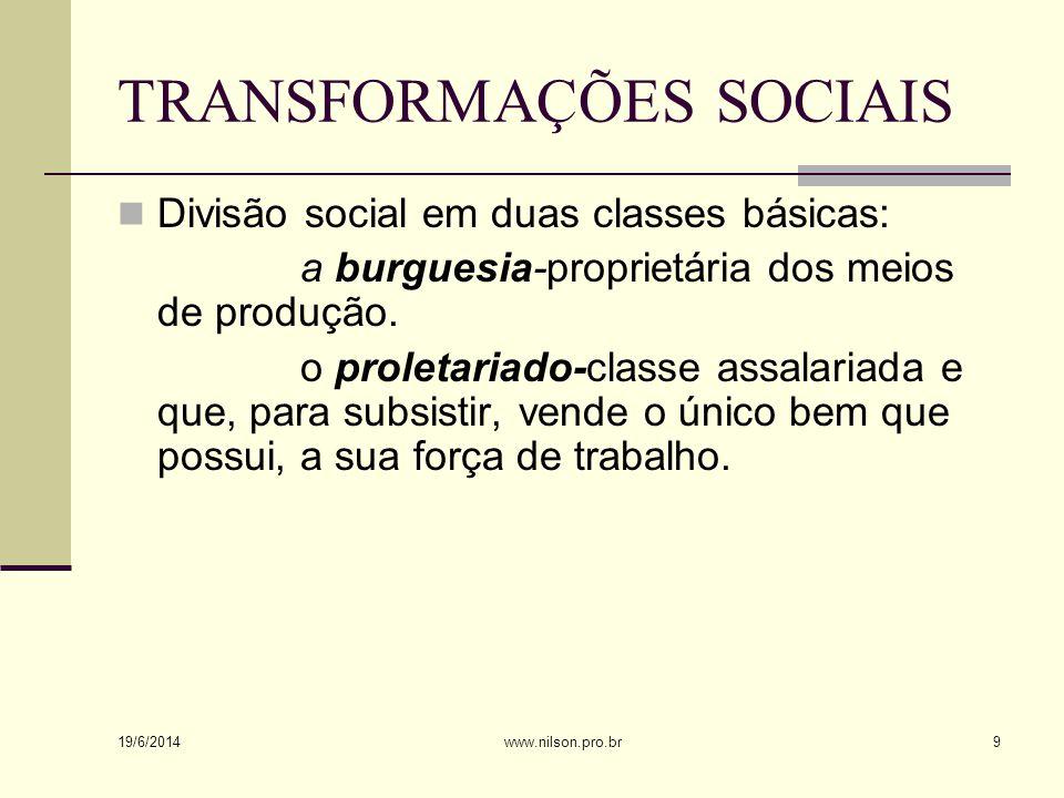 TRANSFORMAÇÕES SOCIAIS  Divisão social em duas classes básicas: a burguesia-proprietária dos meios de produção. o proletariado-classe assalariada e q