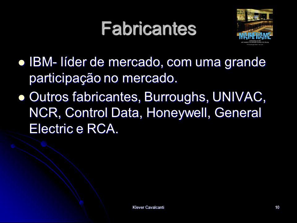 Klever Cavalcanti10 Fabricantes  IBM- líder de mercado, com uma grande participação no mercado.  Outros fabricantes, Burroughs, UNIVAC, NCR, Control