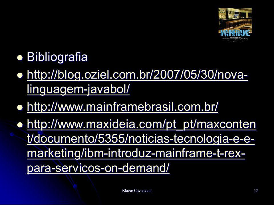 Klever Cavalcanti12  Bibliografia  http://blog.oziel.com.br/2007/05/30/nova- linguagem-javabol/ http://blog.oziel.com.br/2007/05/30/nova- linguagem-