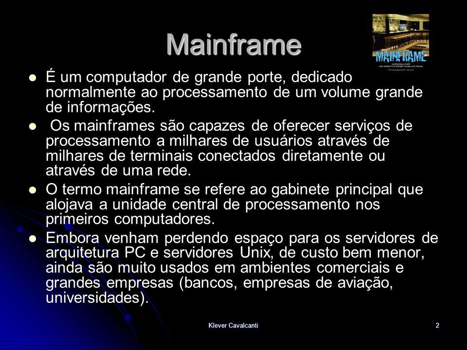 Klever Cavalcanti2 Mainframe   É um computador de grande porte, dedicado normalmente ao processamento de um volume grande de informações.   Os mai