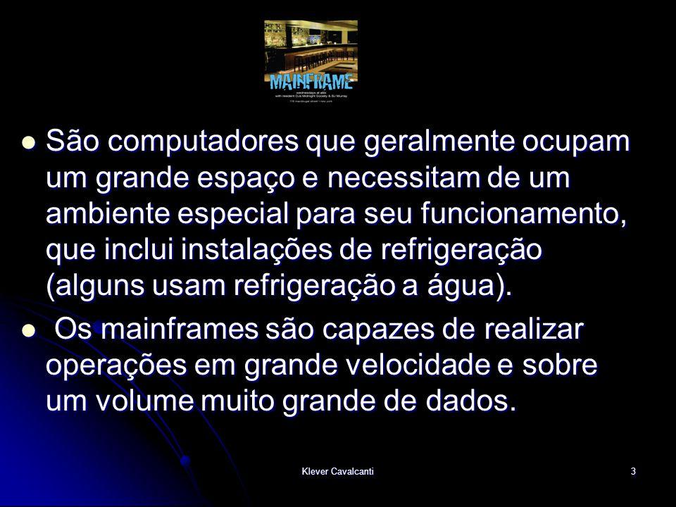 Klever Cavalcanti3  São computadores que geralmente ocupam um grande espaço e necessitam de um ambiente especial para seu funcionamento, que inclui i
