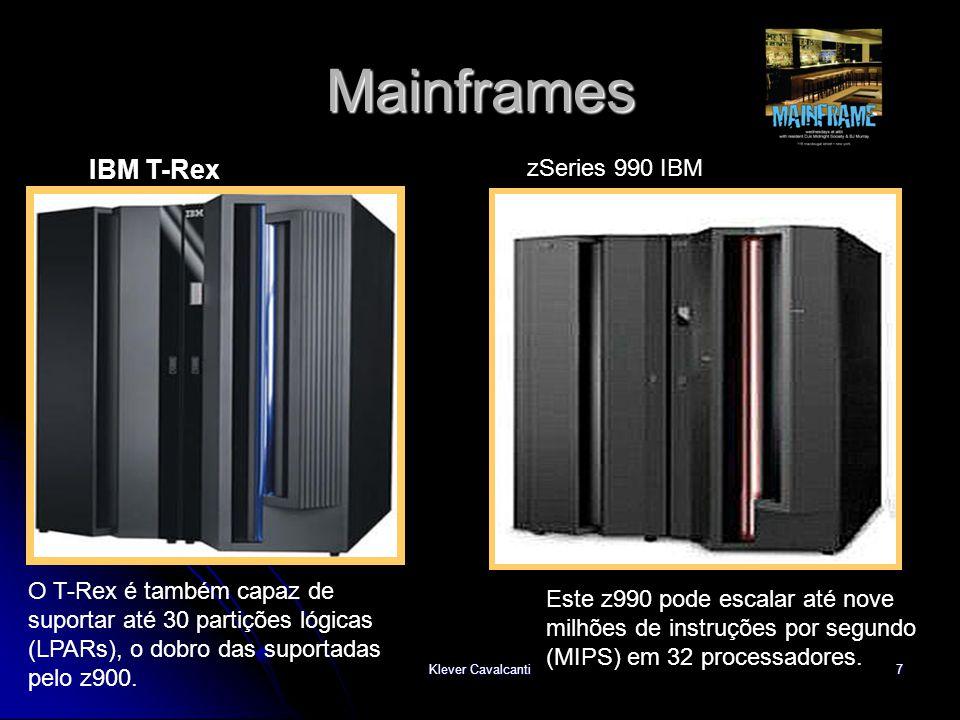 Klever Cavalcanti7 Mainframes IBM T-Rex O T-Rex é também capaz de suportar até 30 partições lógicas (LPARs), o dobro das suportadas pelo z900. zSeries