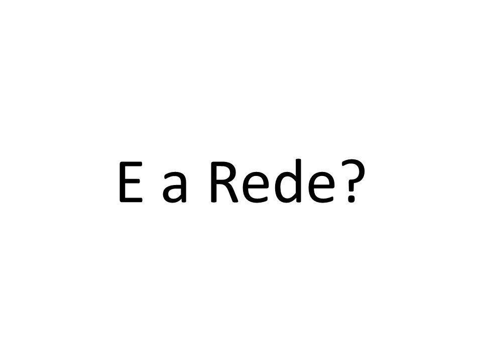E a Rede?