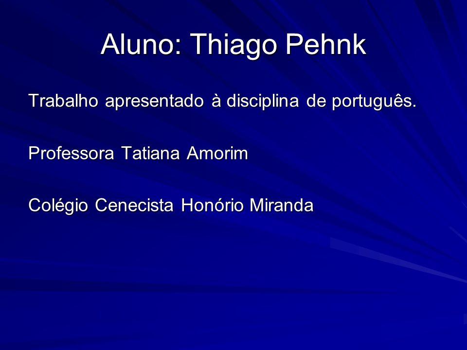 Aluno: Thiago Pehnk Trabalho apresentado à disciplina de português.