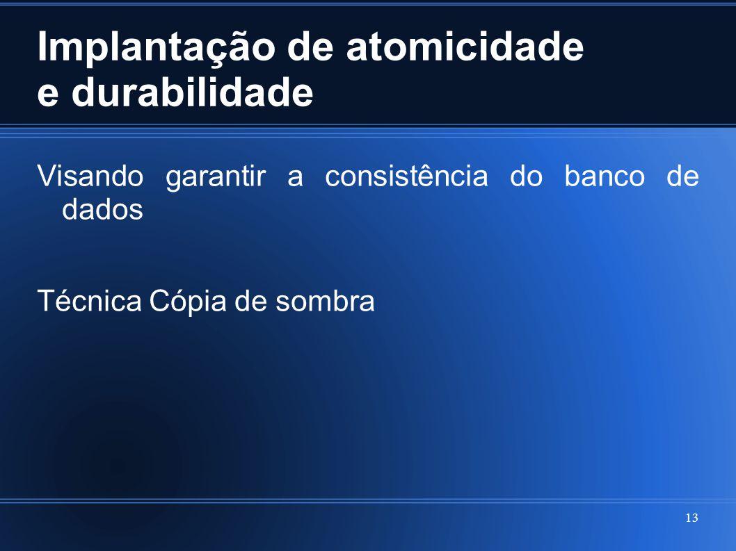 Implantação de atomicidade e durabilidade Visando garantir a consistência do banco de dados Técnica Cópia de sombra 13