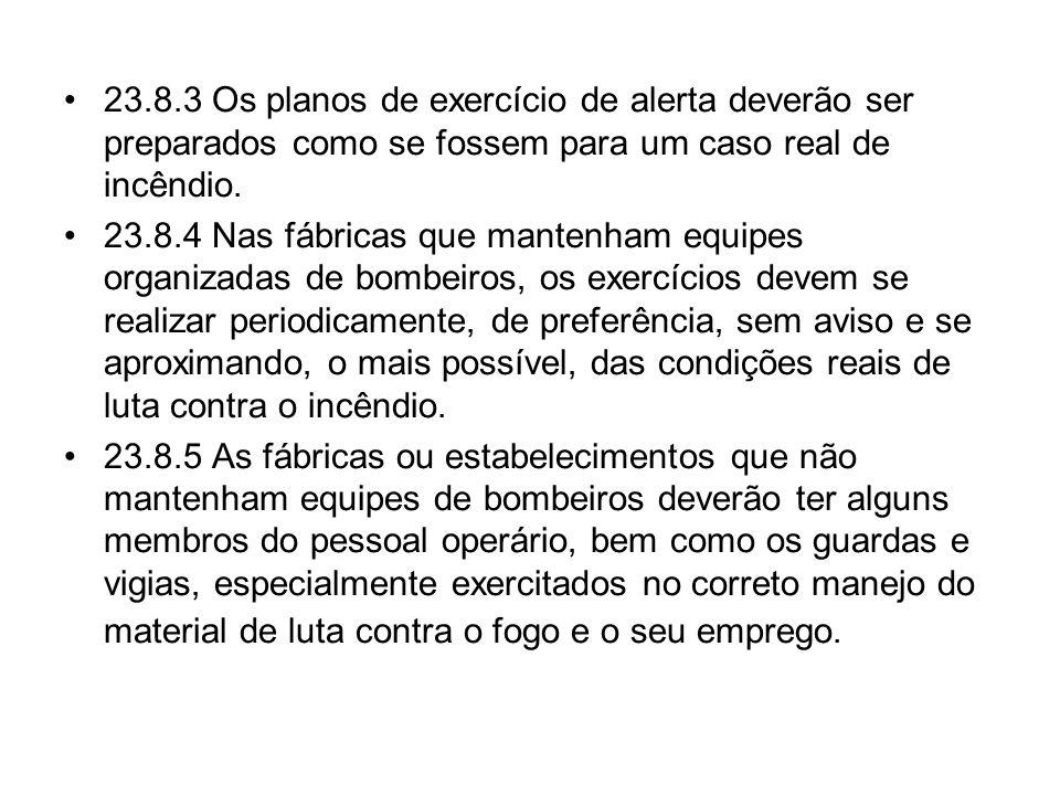 •23.8.3 Os planos de exercício de alerta deverão ser preparados como se fossem para um caso real de incêndio. •23.8.4 Nas fábricas que mantenham equip