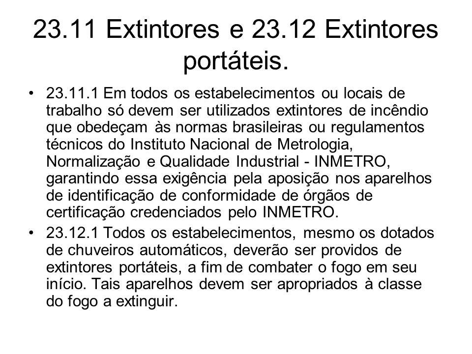 23.11 Extintores e 23.12 Extintores portáteis. •23.11.1 Em todos os estabelecimentos ou locais de trabalho só devem ser utilizados extintores de incên