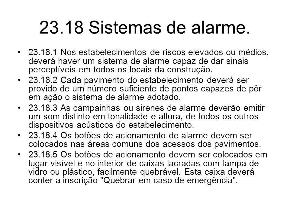 23.18 Sistemas de alarme. •23.18.1 Nos estabelecimentos de riscos elevados ou médios, deverá haver um sistema de alarme capaz de dar sinais perceptíve