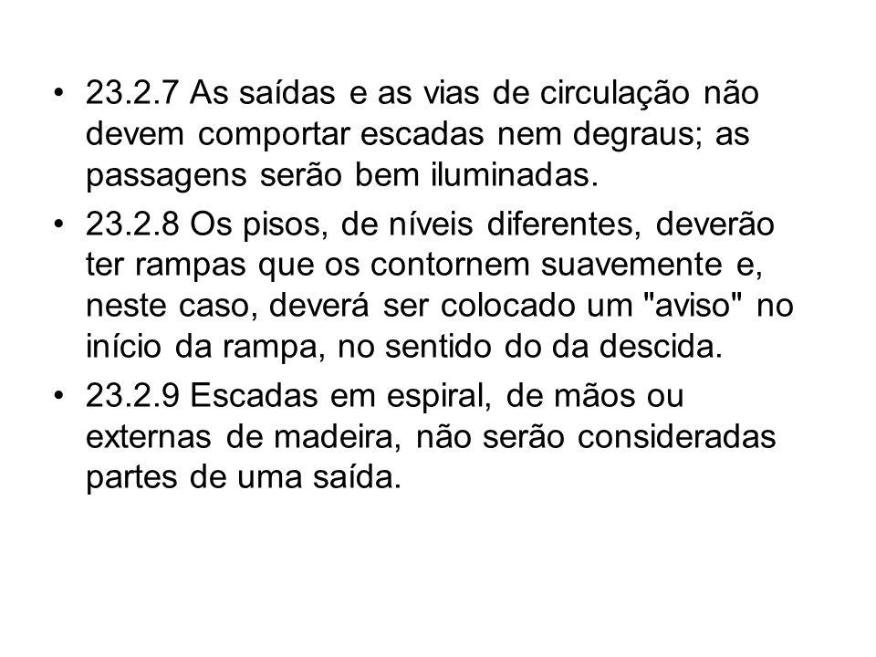 •23.2.7 As saídas e as vias de circulação não devem comportar escadas nem degraus; as passagens serão bem iluminadas. •23.2.8 Os pisos, de níveis dife