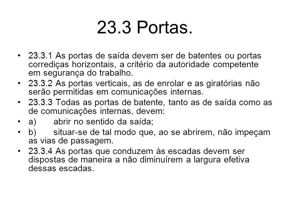 23.3 Portas. •23.3.1 As portas de saída devem ser de batentes ou portas corrediças horizontais, a critério da autoridade competente em segurança do tr