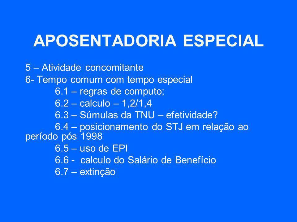 APOSENTADORIA ESPECIAL 5 – Atividade concomitante 6- Tempo comum com tempo especial 6.1 – regras de computo; 6.2 – calculo – 1,2/1,4 6.3 – Súmulas da