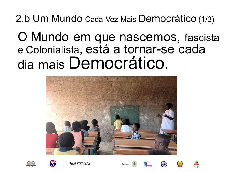 2.b Um Mundo Cada Vez Mais Democrático (1/3) O Mundo em que nascemos, fascista e Colonialista, está a tornar-se cada dia mais Democrático.