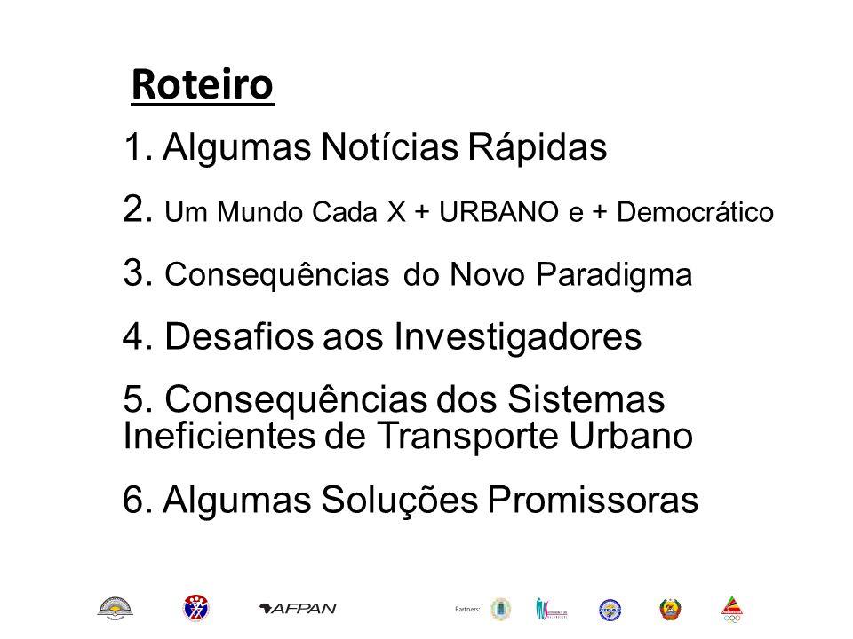 1. Algumas Notícias Rápidas Roteiro 2. Um Mundo Cada X + URBANO e + Democrático 3. Consequências do Novo Paradigma 4. Desafios aos Investigadores 5. C