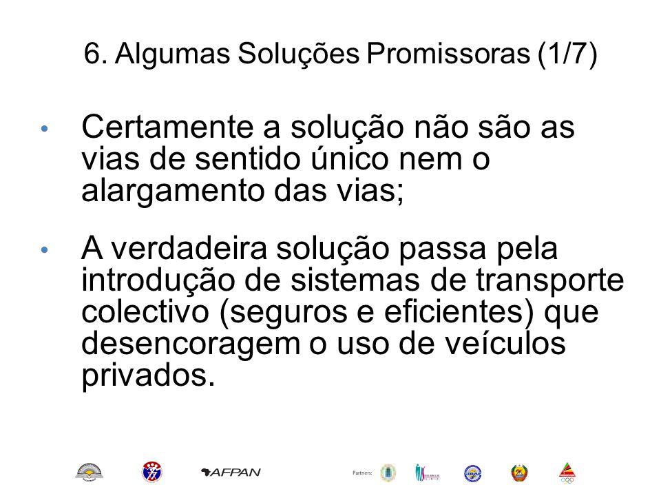 6. Algumas Soluções Promissoras (1/7) • Certamente a solução não são as vias de sentido único nem o alargamento das vias; • A verdadeira solução passa