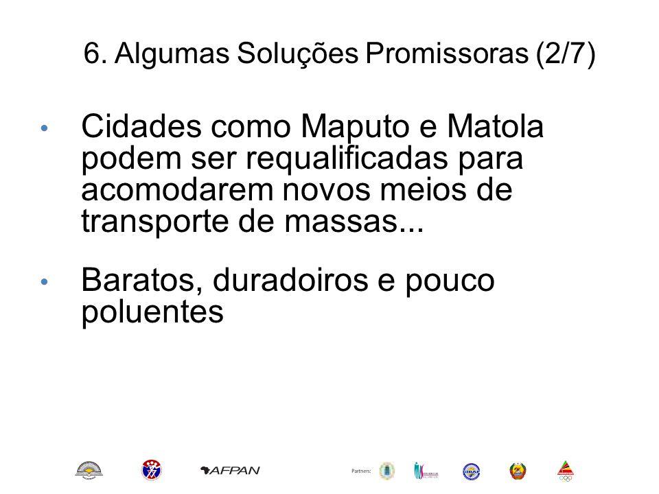 6. Algumas Soluções Promissoras (2/7) • Cidades como Maputo e Matola podem ser requalificadas para acomodarem novos meios de transporte de massas... •