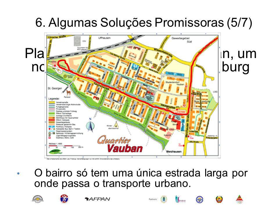 6. Algumas Soluções Promissoras (5/7) Planeamento Inteligente: Vauban, um novo bairro na periferia de Freiburg (Alemanha) • O bairro só tem uma única