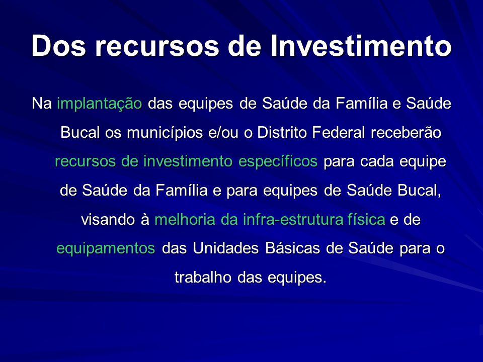 Dos recursos de Investimento Na implantação das equipes de Saúde da Família e Saúde Bucal os municípios e/ou o Distrito Federal receberão recursos de