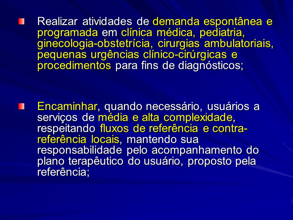 Realizar atividades de demanda espontânea e programada em clínica médica, pediatria, ginecologia-obstetrícia, cirurgias ambulatoriais, pequenas urgênc