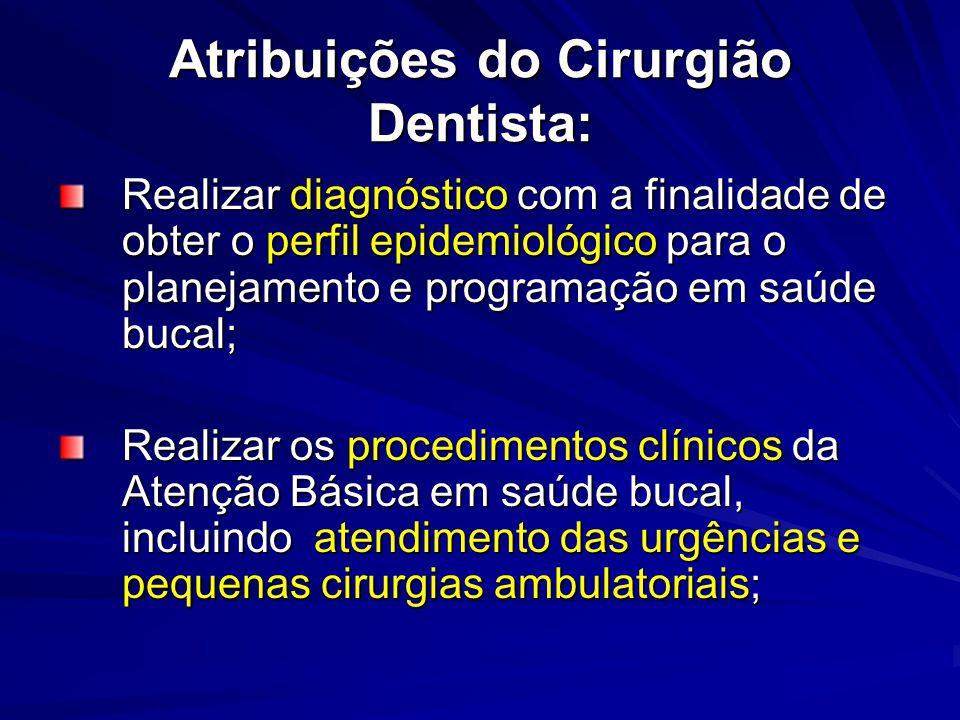 Atribuições do Cirurgião Dentista: Realizar diagnóstico com a finalidade de obter o perfil epidemiológico para o planejamento e programação em saúde b