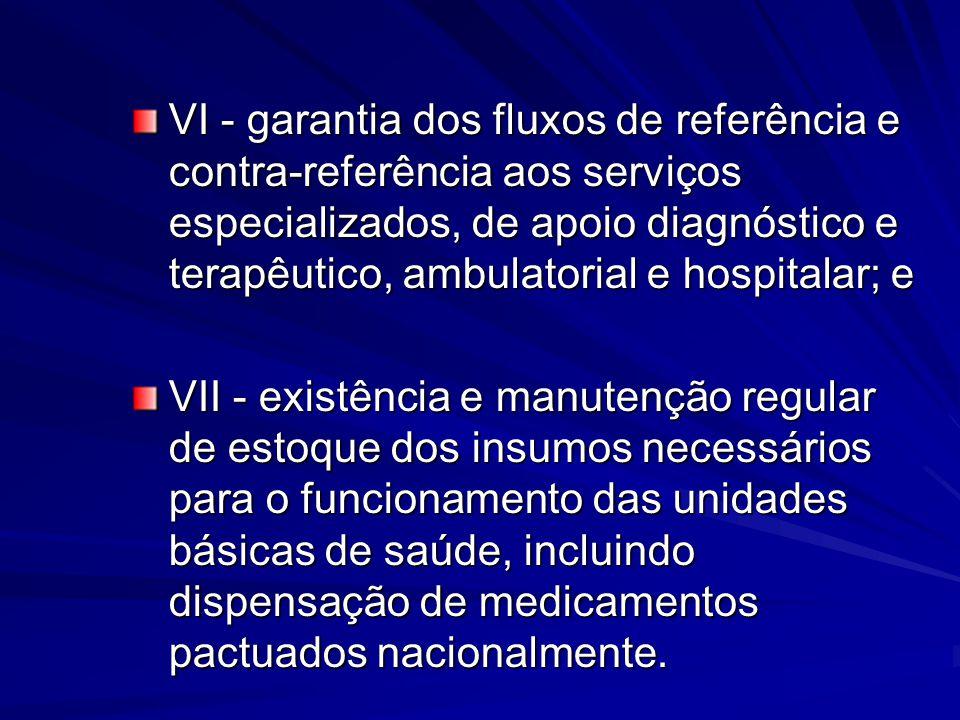 VI - garantia dos fluxos de referência e contra-referência aos serviços especializados, de apoio diagnóstico e terapêutico, ambulatorial e hospitalar;