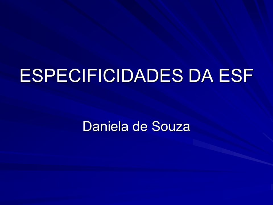 ESPECIFICIDADES DA ESF Daniela de Souza