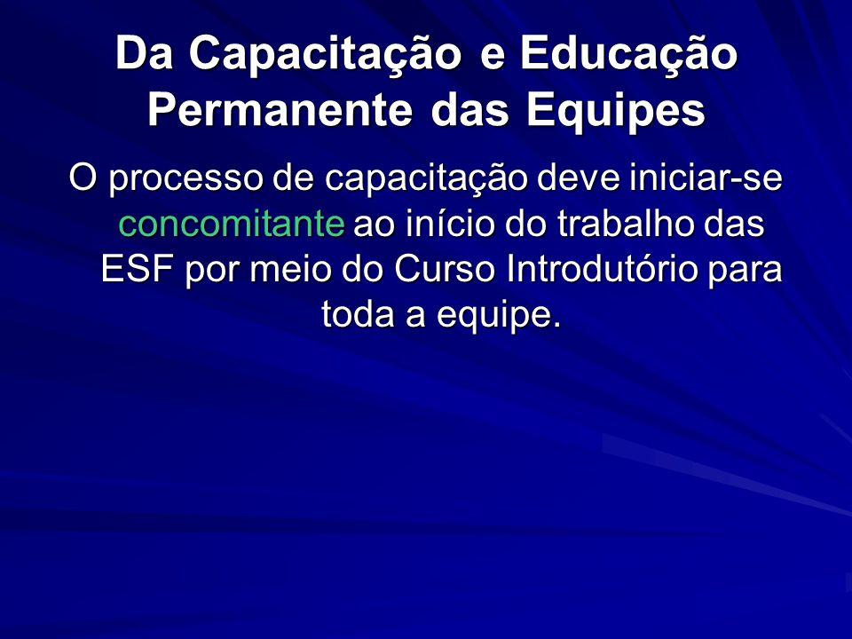 Da Capacitação e Educação Permanente das Equipes O processo de capacitação deve iniciar-se concomitante ao início do trabalho das ESF por meio do Curs