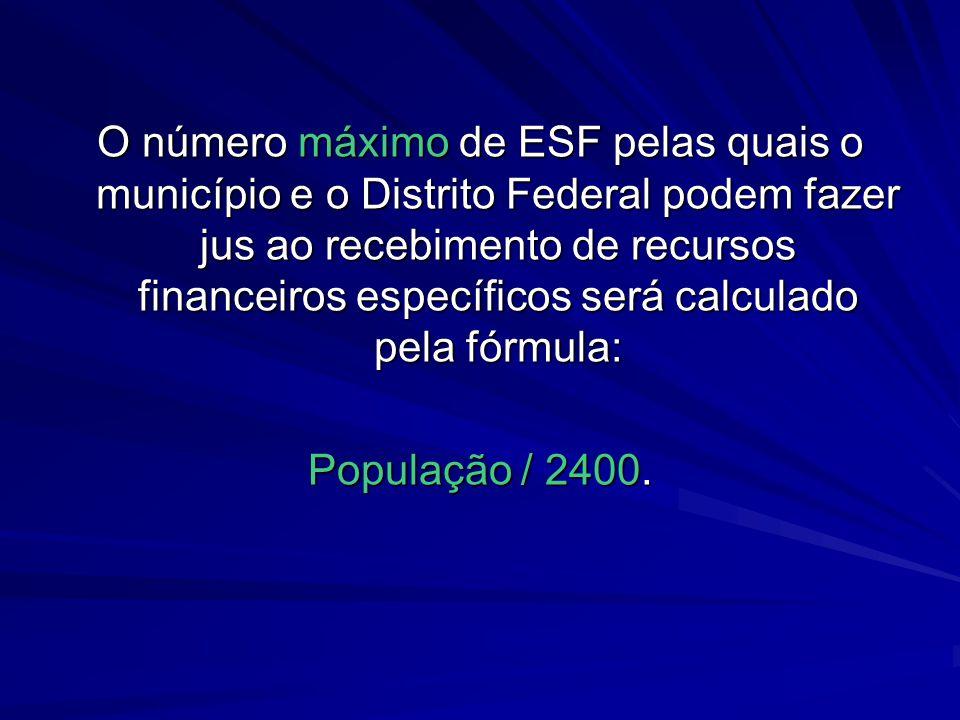 O número máximo de ESF pelas quais o município e o Distrito Federal podem fazer jus ao recebimento de recursos financeiros específicos será calculado
