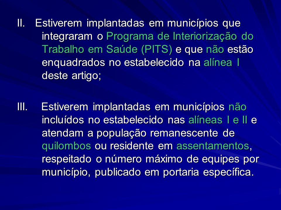 II. Estiverem implantadas em municípios que integraram o Programa de Interiorização do Trabalho em Saúde (PITS) e que não estão enquadrados no estabel