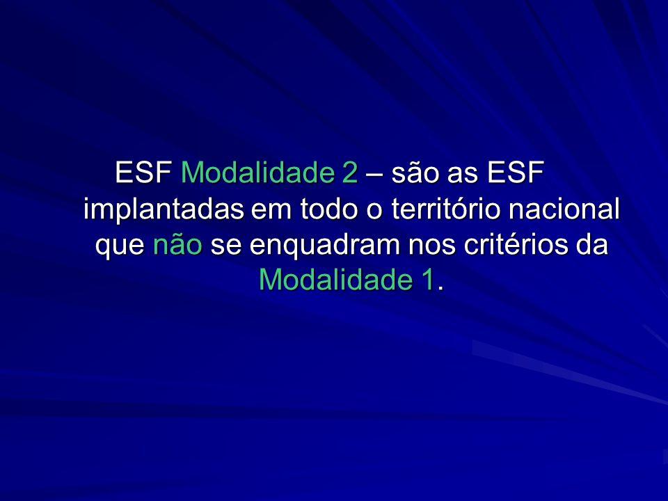 ESF Modalidade 2 – são as ESF implantadas em todo o território nacional que não se enquadram nos critérios da Modalidade 1.