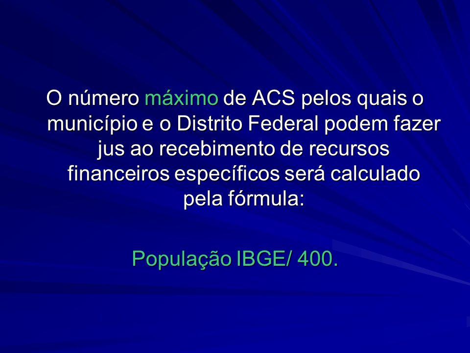 O número máximo de ACS pelos quais o município e o Distrito Federal podem fazer jus ao recebimento de recursos financeiros específicos será calculado