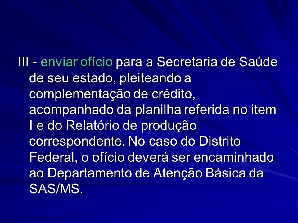 III - enviar ofício para a Secretaria de Saúde de seu estado, pleiteando a complementação de crédito, acompanhado da planilha referida no item I e do