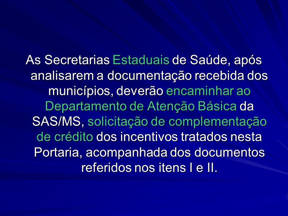 As Secretarias Estaduais de Saúde, após analisarem a documentação recebida dos municípios, deverão encaminhar ao Departamento de Atenção Básica da SAS