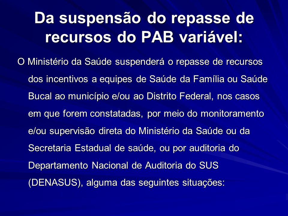 Da suspensão do repasse de recursos do PAB variável: O Ministério da Saúde suspenderá o repasse de recursos dos incentivos a equipes de Saúde da Famíl