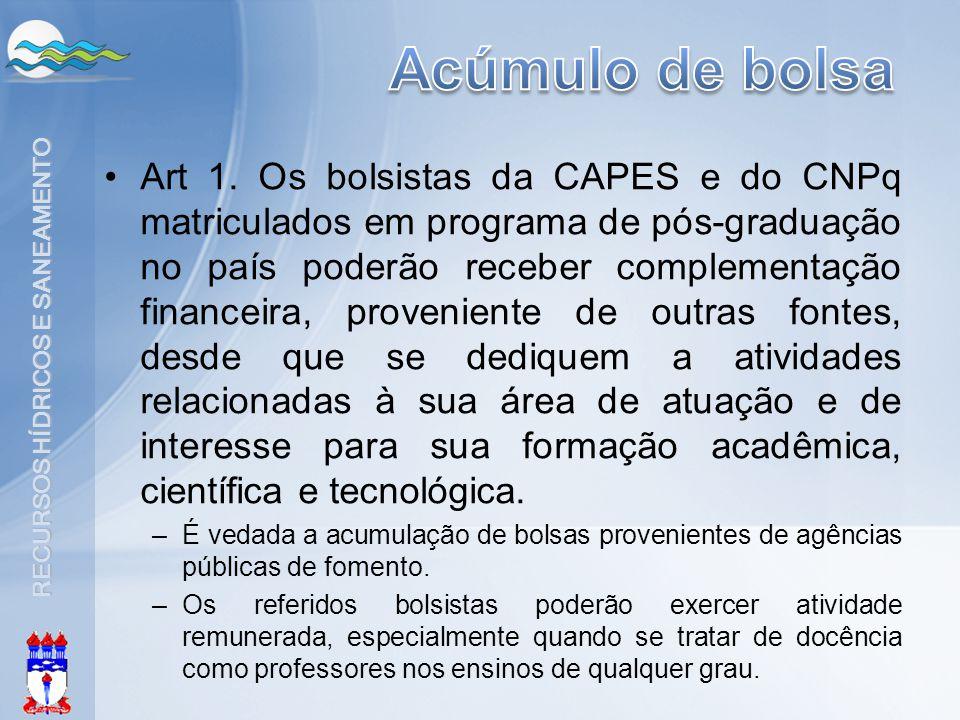RECURSOS HÍDRICOS E SANEAMENTO •Art 1. Os bolsistas da CAPES e do CNPq matriculados em programa de pós-graduação no país poderão receber complementaçã