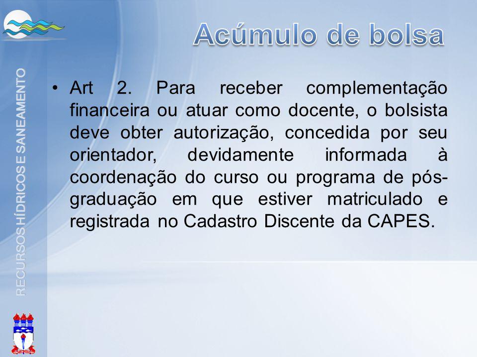 RECURSOS HÍDRICOS E SANEAMENTO •Art 2. Para receber complementação financeira ou atuar como docente, o bolsista deve obter autorização, concedida por